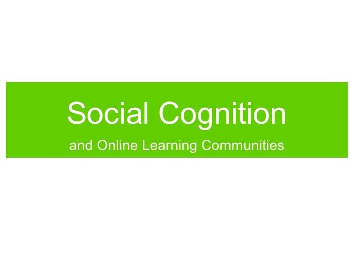 Social Cognition <ul><li>and Online Learning Communities </li></ul>