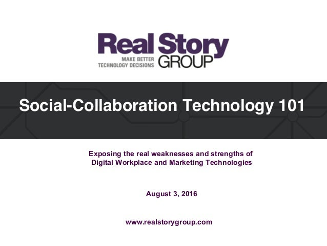 Social-Collaboration Technology 101 Exposing the real weaknesses and strengths of Digital Workplace and Marketing Technolo...