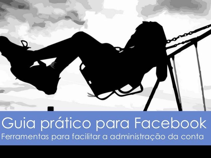 Guia prático para FacebookFerramentas para facilitar a administração da conta