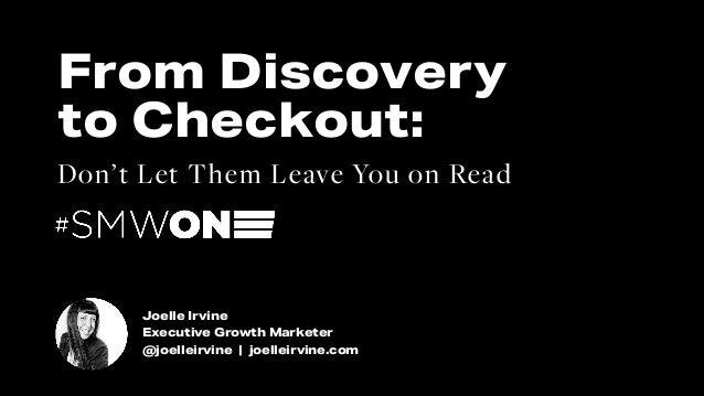 #SMWONE @joelleirvine Joelle Irvine Executive Growth Marketer @joelleirvine | joelleirvine.com From Discovery to Checkout:...