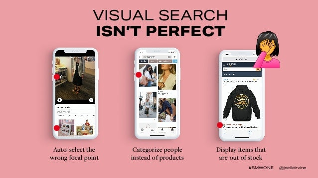 #SMWONE @joelleirvine VISUAL SEARCH ISN'T PERFECT Auto-select the wrong focal point Categorize people instead of products ...