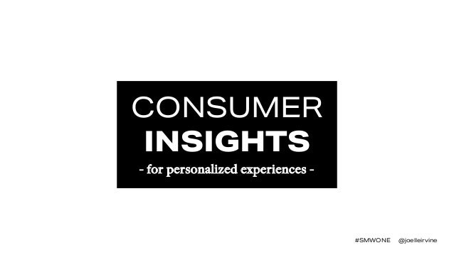 #SMWONE @joelleirvine CONSUMER INSIGHTS - for personalized experiences -