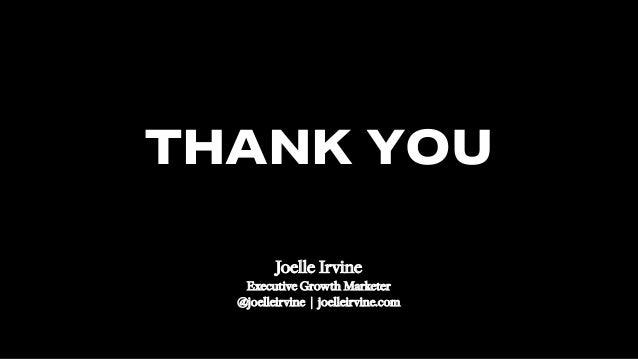 #SMWONE @joelleirvine THANK YOU Joelle Irvine Executive Growth Marketer @joelleirvine | joelleirvine.com