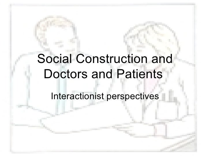 Social Construction and Doctors and Patients  Interactionist perspectives