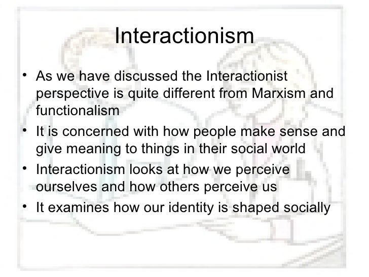 interactionists funtionalists and marxists view on socialisation George murdock focussed his family theory on the four basics: sexual, reproductive, economic and educative (socialisation) he believed without sexual and reproductive aspects there would be no existing members of society without economy there would be no means to provide for the family without education there.