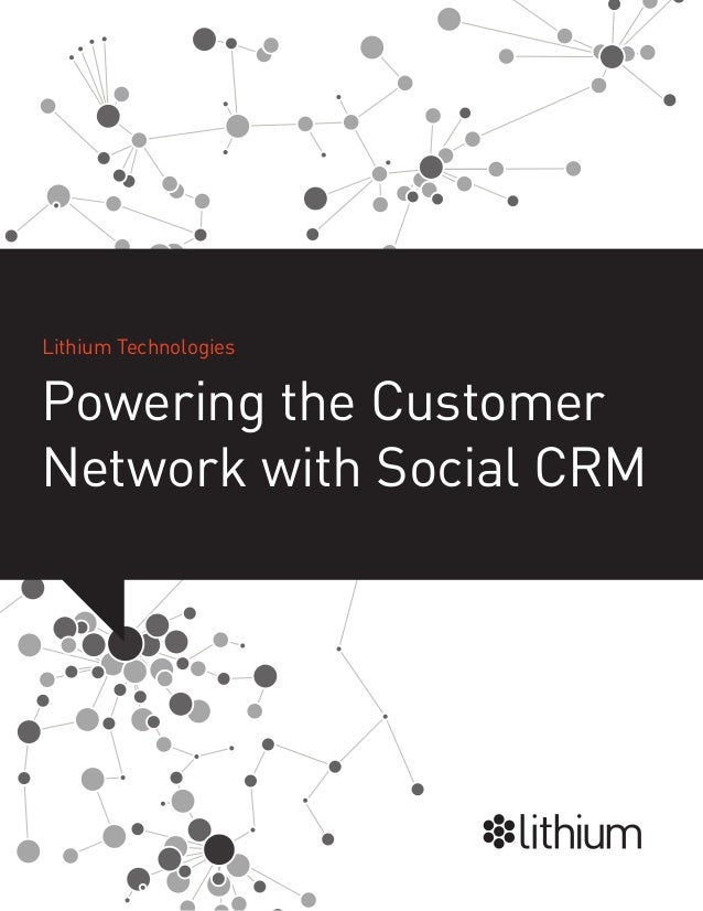 Lithium TechnologiesPowering the CustomerNetwork with Social CRM