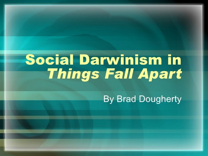 Social Darwinism in Things Fall Apart By Brad Dougherty