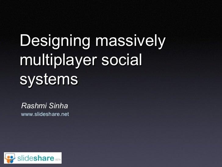 Designing massively multiplayer social systems Rashmi Sinha www.slideshare.net