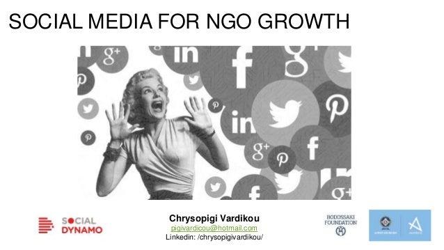 SOCIAL MEDIA FOR NGO GROWTH Chrysopigi Vardikou pigivardicou@hotmail.com Linkedin: /chrysopigivardikou/