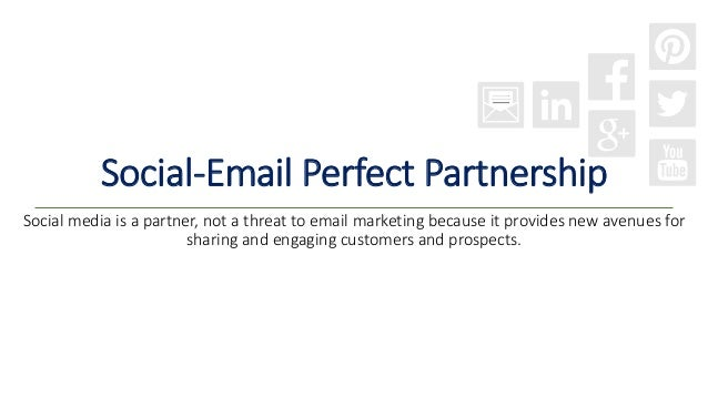 Social-Email Perfect Partnership Social media is a partner, not a threat to email marketing because it provides new avenue...