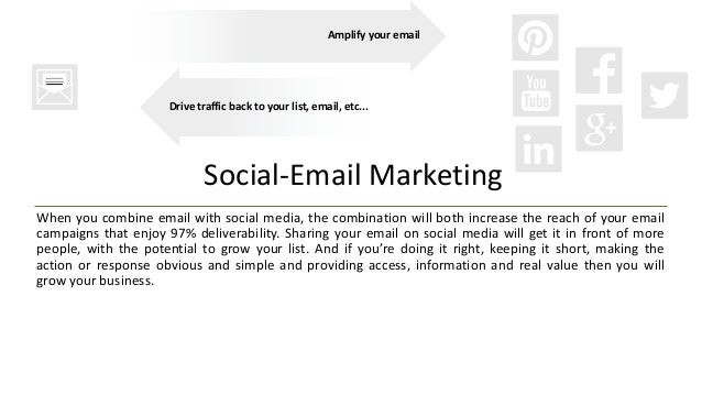Social-Email Marketing When you combine email with social media, the combination will both increase the reach of your emai...