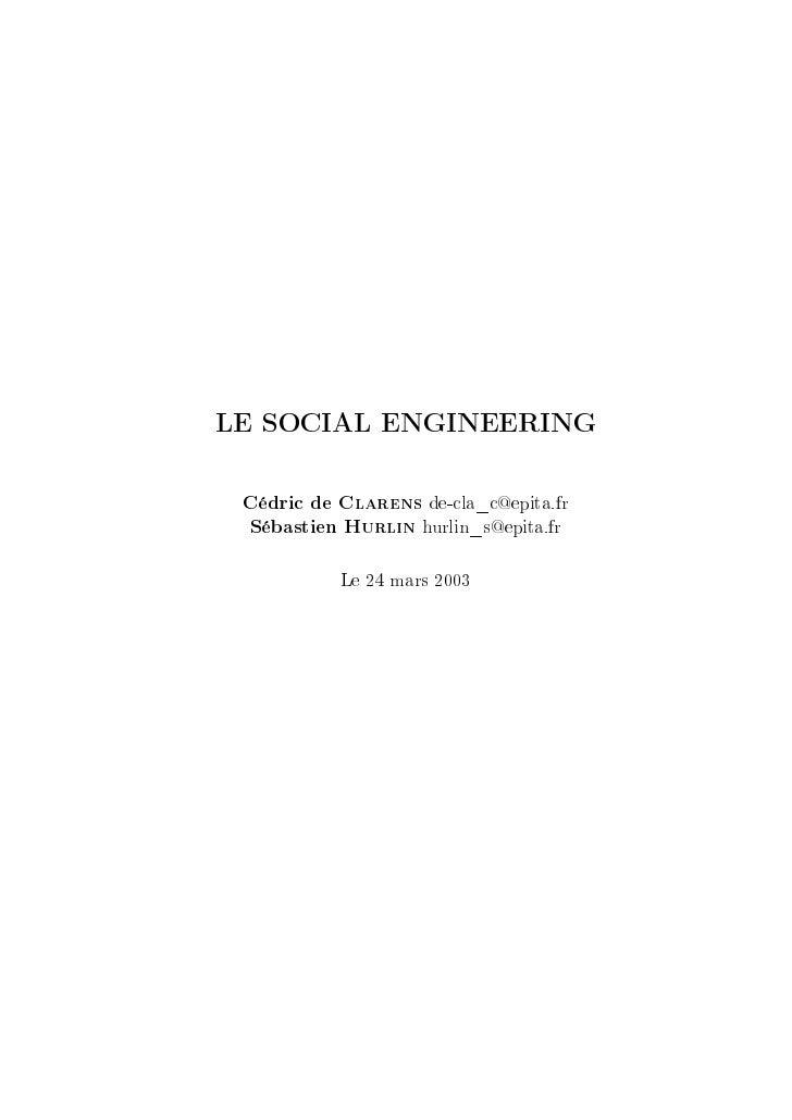 LE SOCIAL ENGINEERING Cédric de Clarens de-cla_c@epita.fr Sébastien Hurlin hurlin_s@epita.fr           Le 24 mars 2003