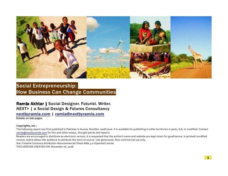Social Entrepreneurship: How Business Can Change Communities Ramla Akhtar | Social Designer. Futurist. Writer. NEXT> | a S...