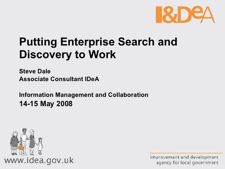 Putting Enterprise Search and Discovery to Work Steve Dale Associate Consultant IDeA Information Management and Collaborat...