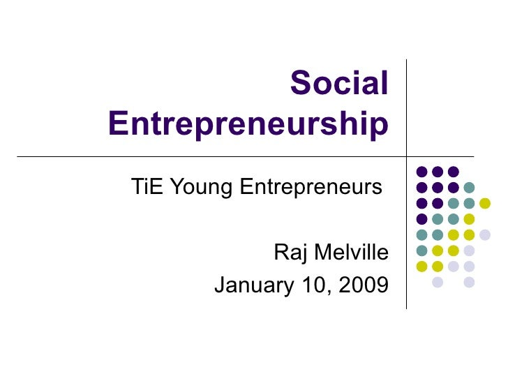 Social Entrepreneurship TiE Young Entrepreneurs  Raj Melville January 10, 2009