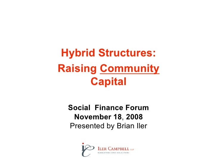 Hybrid Structures: Raising Community       Capital   Social Finance Forum   November 18, 2008  Presented by Brian Iler