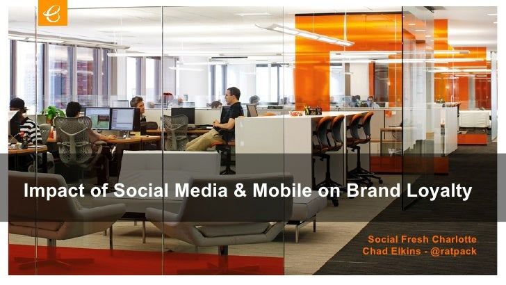 Impact of Social Media & Mobile on Brand Loyalty                                     Social Fresh Charlotte               ...