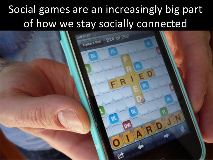 Social games are an increasingly big part  of how we stay socially connected