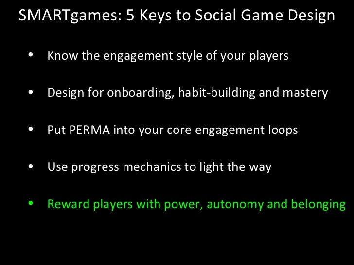 SMARTgames: 5 Keys to Social Game Design <ul><li>Know the engagement style of your players </li></ul><ul><li>Design for on...