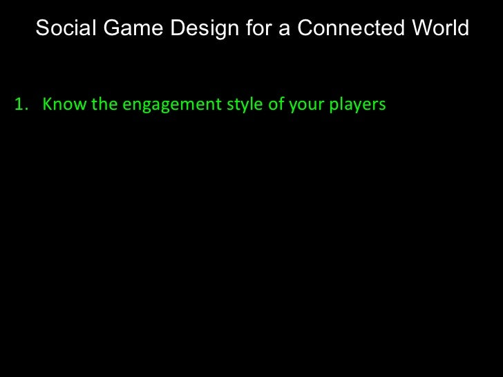 Social Game Design for a Connected World <ul><li>Know the engagement style of your players </li></ul>