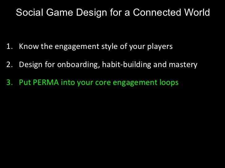 Social Game Design for a Connected World <ul><li>Know the engagement style of your players </li></ul><ul><li>Design for on...