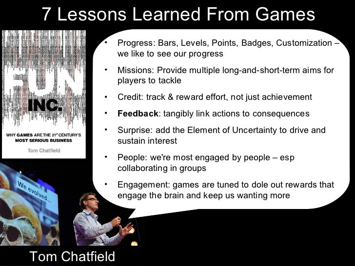 Tom Chatfield 7 Lessons Learned From Games Tom Chatfield <ul><li>Progress: Bars, Levels, Points, Badges, Customization –  ...