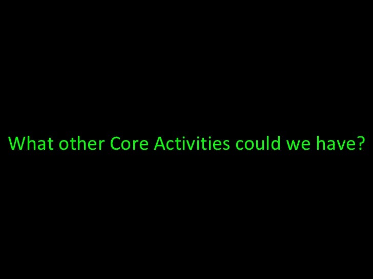 What other Core Activities could we have?