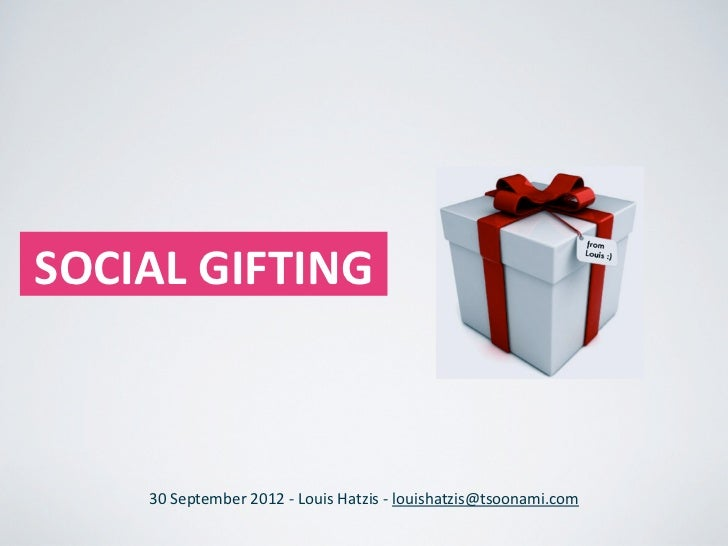 SOCIAL GIFTING       30 September 2012 -‐ Louis Hatzis -‐ louishatzis@tsoonami.com