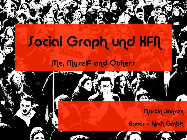Social Graph und XFN    Me, Myself and Others                                Martin Jansen                       Bauer + K...