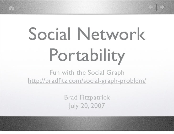 Social Network   Portability         Fun with the Social Graph http://bradfitz.com/social-graph-problem/              Brad ...