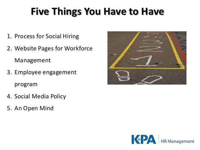 Five Things You Have to Have1. Process for Social Hiring2. Website Pages for Workforce  Management3. Employee engagement  ...