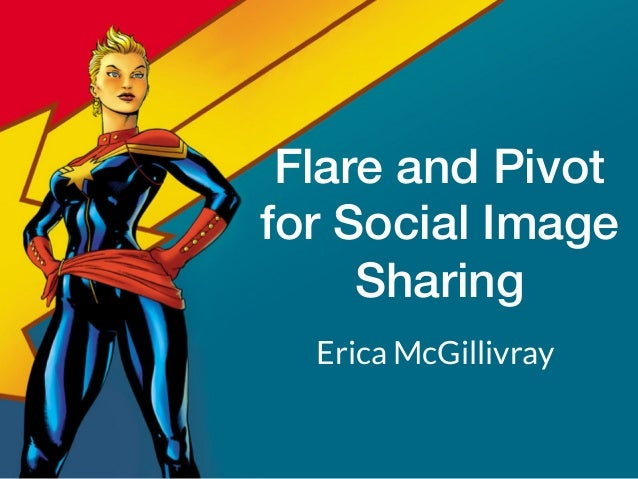 Flare and Pivot ! for Social Image Sharing! Erica McGillivray