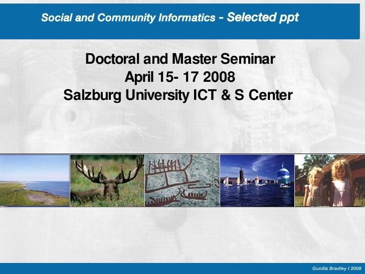 Social and Community Informatics  - Selected ppt  <ul><li>Doctoral and Master Seminar </li></ul><ul><li>April 15- 17 2008 ...