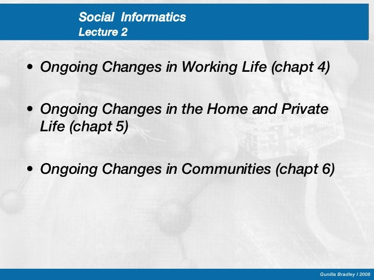 Social  Informatics  Lecture 2 <ul><li>Ongoing Changes in Working Life (chapt 4) </li></ul><ul><li>Ongoing Changes in the ...