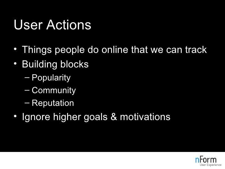 User Actions <ul><li>Things people do online that we can track </li></ul><ul><li>Building blocks </li></ul><ul><ul><li>Pop...