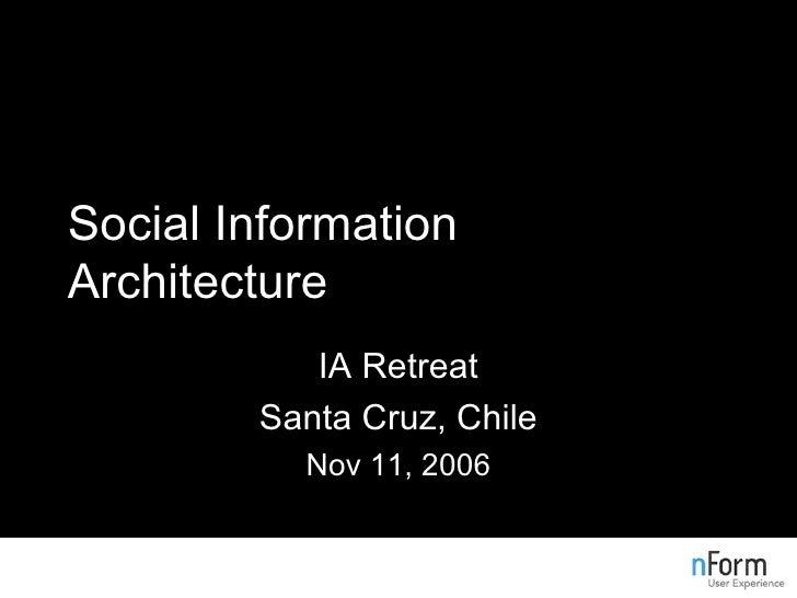 Social Information Architecture IA Retreat Santa Cruz, Chile Nov 11, 2006