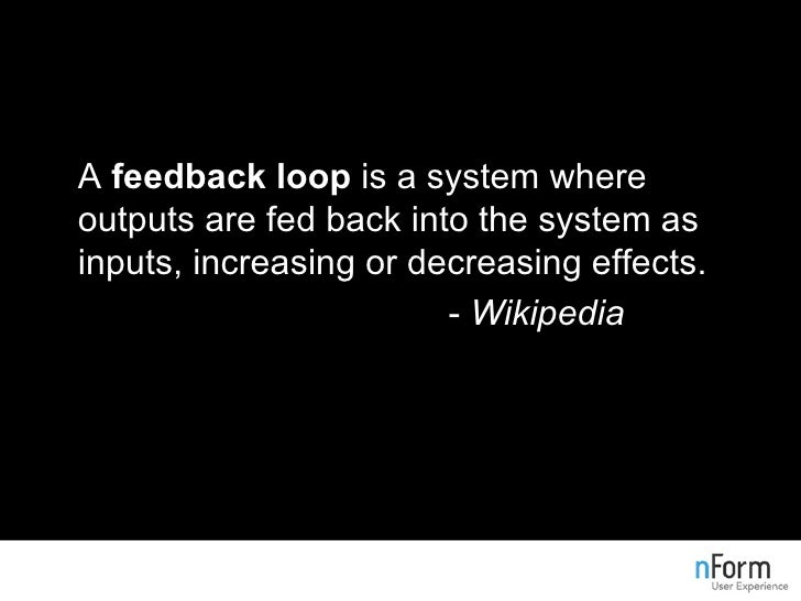 <ul><li>A  feedback loop  is a system where outputs are fed back into the system as inputs, increasing or decreasing effec...