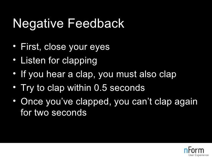 Negative Feedback <ul><li>First, close your eyes </li></ul><ul><li>Listen for clapping </li></ul><ul><li>If you hear a cla...