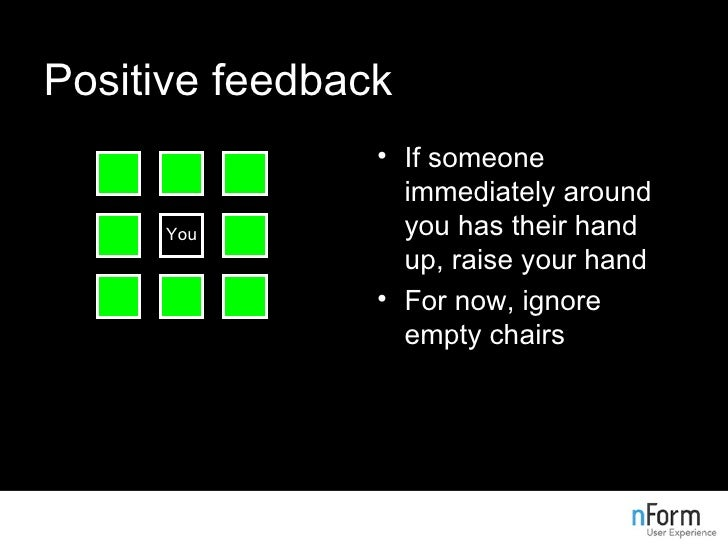 Positive feedback <ul><li>If someone immediately around you has their hand up, raise your hand </li></ul><ul><li>For now, ...