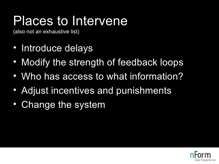 Places to Intervene (also not an exhaustive list) <ul><li>Introduce delays </li></ul><ul><li>Modify the strength of feedba...
