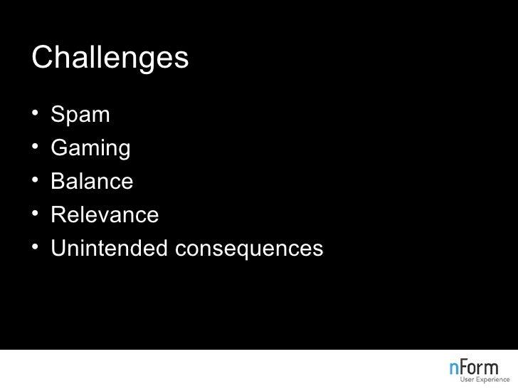 Challenges <ul><li>Spam </li></ul><ul><li>Gaming </li></ul><ul><li>Balance </li></ul><ul><li>Relevance </li></ul><ul><li>U...