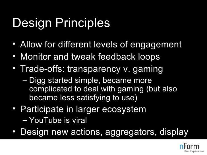 Design Principles <ul><li>Allow for different levels of engagement </li></ul><ul><li>Monitor and tweak feedback loops </li...