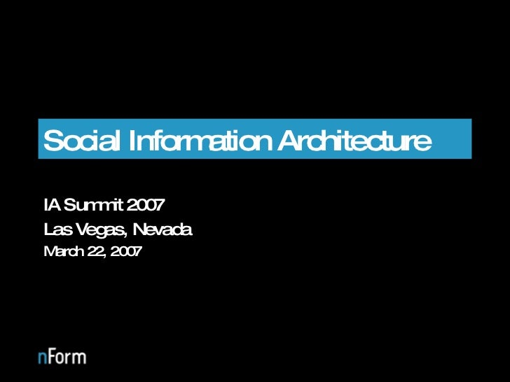 Social Information Architecture IA Summit 2007 Las Vegas, Nevada March 22, 2007