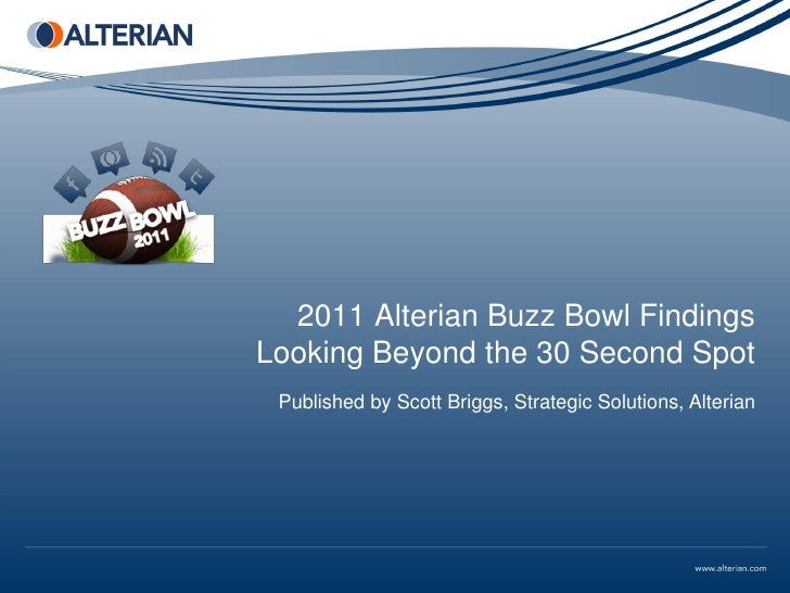 2011 Alterian Buzz Bowl FindingsLooking Beyond the 30 Second Spot Published by Scott Briggs, Strategic Solutions, Alterian