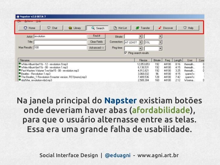 Usabilidade não era tão importante     O Napster possibilitava que você    compartilhasse arquivos com outraspessoas, e es...