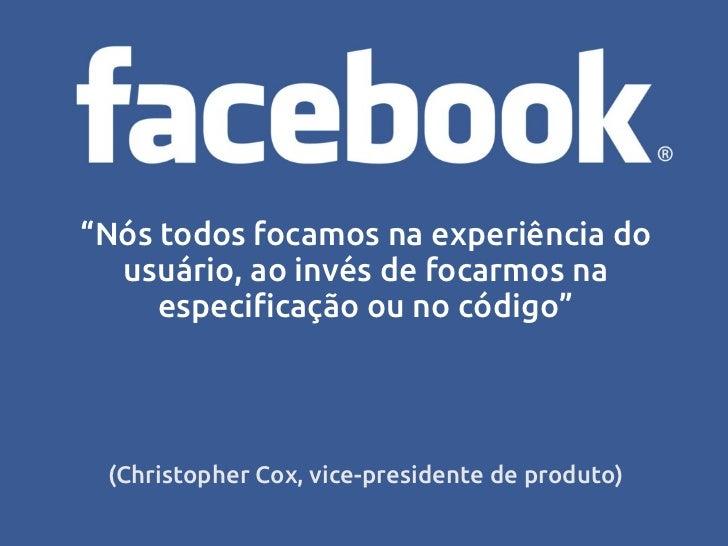 Mark Zuckerberg, o criador do Facebook,era um programador que não entendia nada  de design, mas que tinha a preocupação   ...