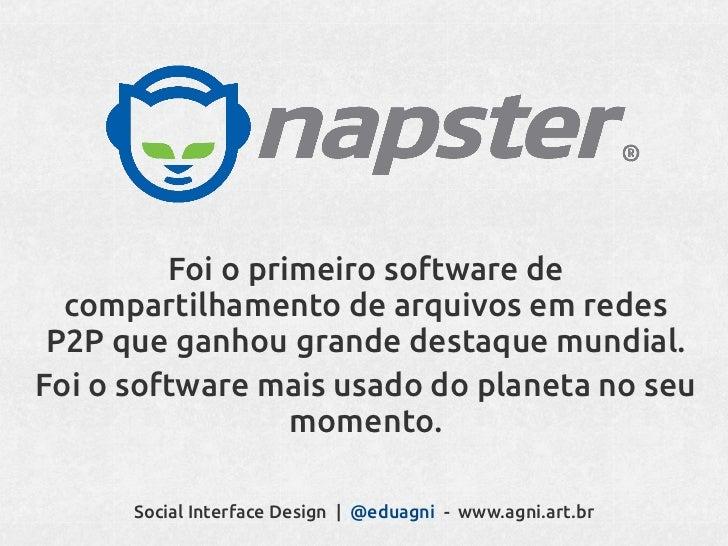 Na janela principal do Napster existiam botões onde deveriam haver abas (afordabilidade), para que o usuário alternasse en...