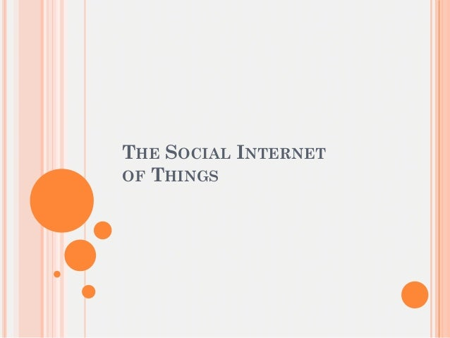 THE SOCIAL INTERNETOF THINGS
