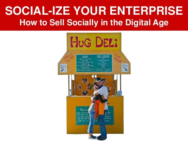 SOCIAL-IZE YOUR ENTERPRISE How to Sell Socially in the Digital Age