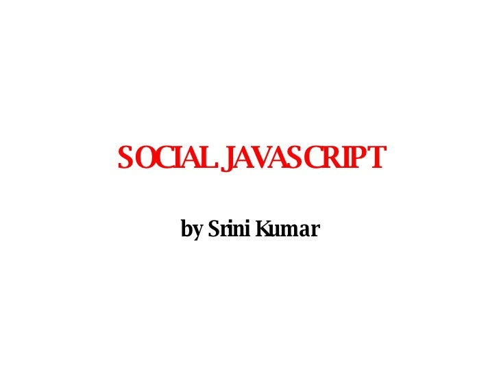 SOCIAL JAVASCRIPT by Srini Kumar